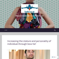 Increasing the stature and personality of individual through bow tie! – Handmade Unisex Fashion