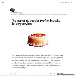 The increasing popularity of online cake delivery services