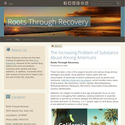 The Increasing Problem of Substance Abuse Among Americans - Roots Through Recovery : powered by Doodlekit