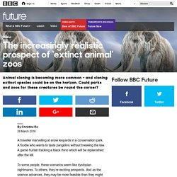 Future - The increasingly realistic prospect of 'extinct animal' zoos