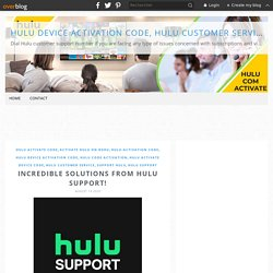Incredible solutions from Hulu support! - Hulu Device Activation Code, Hulu Customer Service, Hulu support