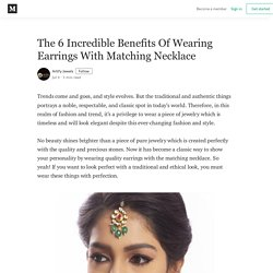 The 6 Incredible Benefits Of Wearing Earrings With Matching Necklace
