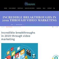 Amazing Breakthroughs Through Video Marketing In Recent Years