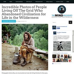 Incredible Photos of People Living Off The Grid Who Abandoned Civilization fo...