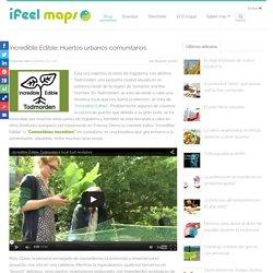 Incredible Edible: Huertos urbanos comunitarios - Blog de ifeel maps