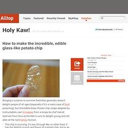 How to make the incredible, edible glass-like potato chip