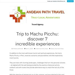 Trip to Machu Picchu: discover 7 incredible experiences – Travel Agency