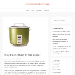 Incredible Features Of Rice Cooker – review from the expert's view