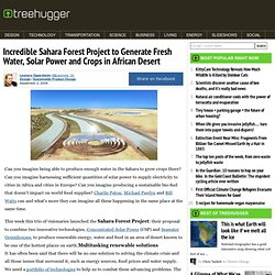 Incredible Sahara Forest Project to Generate Fresh Water, Solar Power and Crops in African Desert