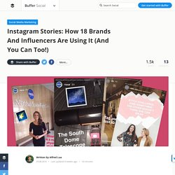 How 18 Brands And Influencers Are Using Instagram Stories (And You Can Too!)