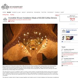 Incredible Woven Installation Made of 60,000 Coffee Stirrers