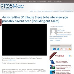 An incredible 50 minute Steve Jobs interview you probably haven't seen (including out-takes)