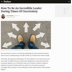 How To Be An Incredible Leader During Times Of Uncertainty