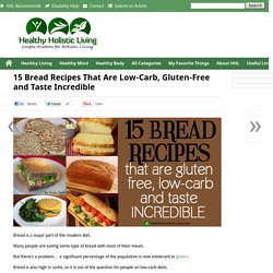 15 Bread Recipes That Are Low-Carb, Gluten-Free and Taste Incredible - Healthy Holistic LivingHealthy Holistic Living