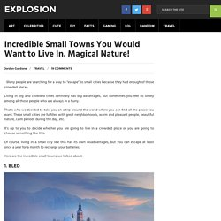 Incredible Small Towns You Would Want to Live In. Magical Nature!