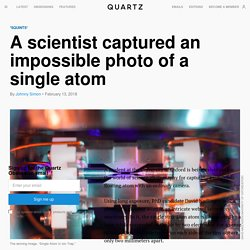 Photo of an atom: A scientist captured an incredible photograph