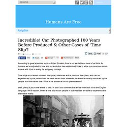 Humans Are Free: Incredible! Car Photographed 100 Years Before Produced &Other Cases of Time Slip!