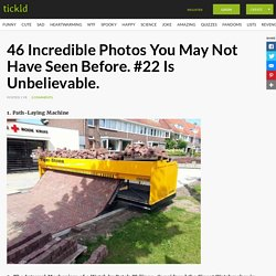 46 Incredible Photos You May Not Have Seen Before. #22 Is Unbelievable.