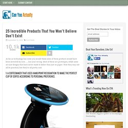 25 Incredible Products That You Won't Believe Don't Exist