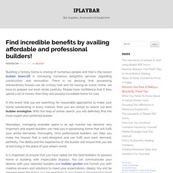 Find incredible benefits by availing affordable and professional builders! – iPlayBar