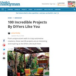 100 Incredible Projects By DIYers Like You