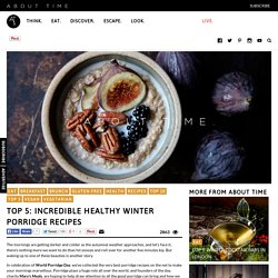 Top 5: Incredible Winter Porridge RecipesAbout Time Magazine