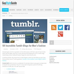 Guy Style Guide | 101 Incredible Tumblr Blogs for Men's Fashion