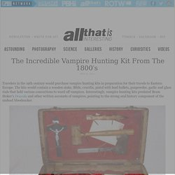 Incredible Vampire Hunting Kit From The 1800's - All That Is Interesting