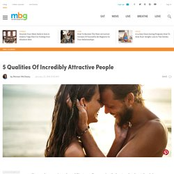 5 Qualities Of Incredibly Attractive People