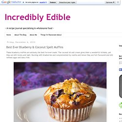Incredibly Edible: Best Ever Blueberry & Coconut Spelt Muffins