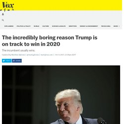 The incredibly boring reason Trump is on track to win in 2020