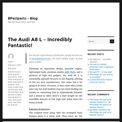 The Audi A8 L – Incredibly Fantastic!
