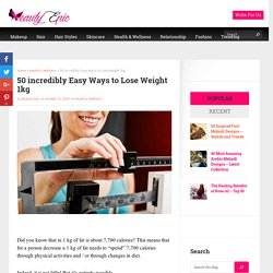 50 incredibly Easy Ways to Lose Weight 1kg - Beauty Epic