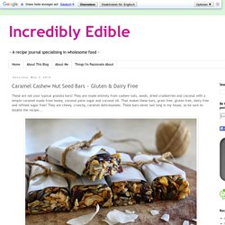 Incredibly Edible: Caramel Cashew Nut Seed Bars ~ Gluten & Dairy Free