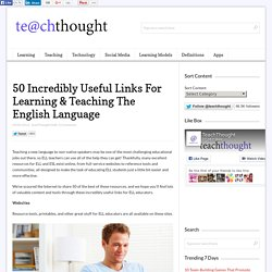 50 Incredibly Useful Links For Learning & Teaching The English Language -