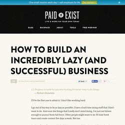 How to Build an Incredibly Lazy (and Successful) Business