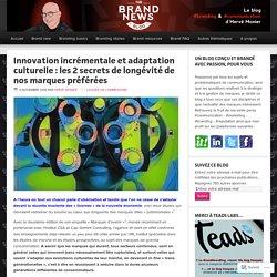 Innovation incrémentale et adaptation culturelle : les 2 secrets de longévité de nos marques préférées – The brandnewsblog l Le blog des marques et du branding