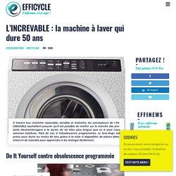L'INCREVABLE : la machine à laver qui dure 50 ans