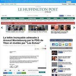 """La lettre incroyable adressée à Arnaud Montebourg par le PDG de Titan et révélée par """"Les Echos"""""""