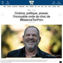 Cinéma, politique, presse: l'incroyable onde de choc de #BalanceTonPorc
