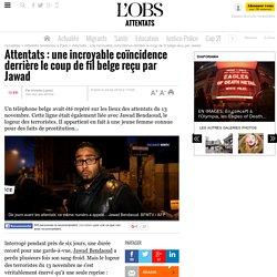 Attentats : une incroyable coïncidence derrière le coup de fil belge reçu par Jawad
