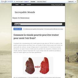 Incroyable Monde: Comment la viande pourrie peut être traiter pour avoir l'air frais?