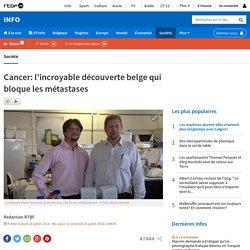 Cancer: l'incroyable découverte belge qui bloque les métastases