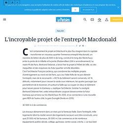 L'incroyable projet de l'entrepôt Macdonald - Le Parisien