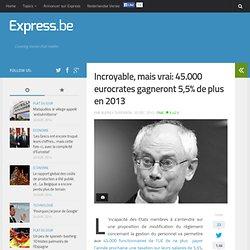 Incroyable, mais vrai: 45.000 eurocrates gagneront 5,5% de plus en 201