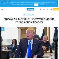 Mur avec le Mexique : l'incroyable idée de Trump pour le financer - le Parisien