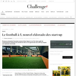 Ces start-up qui surfent sur l'incroyable vogue du football à 5 - Challenges.fr