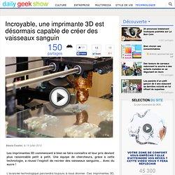 Incroyable, une imprimante 3D est désormais capable de créer des vaisseaux sanguin