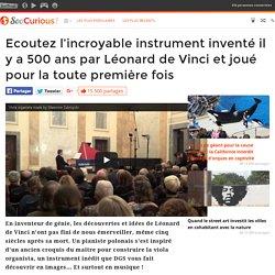 Ecoutez l'incroyable instrument inventé il y a 500 ans par Léonard de Vinci et joué pour la toute première fois