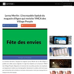 Leroy Merlin : L'incroyable lipdub du magasin d'Agen qui revisite YMCA des Village People